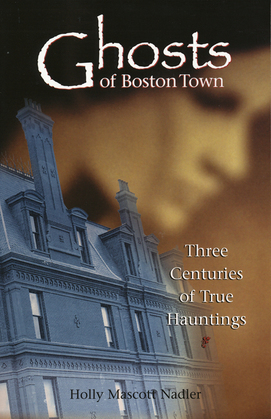 Ghosts of Boston Town: Three Centuries of True Hauntings