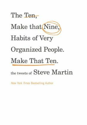 The Ten, Make That Nine, Habits of Very Organized People. Make That Ten.: The Tweets of Steve Martin