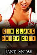 Big Black House Call (Interracial Old Black M / White F Erotica)