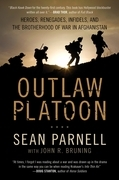 Outlaw Platoon: Heroes, Renegades, Infidels, and the Brotherhood of War in Afghanistan