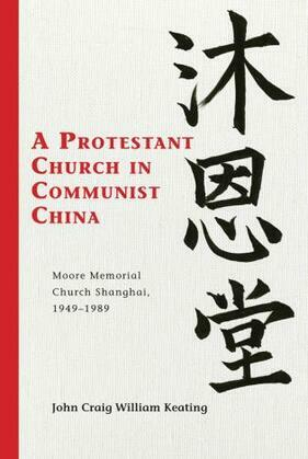 A Protestant Church in Communist China: Moore Memorial Church Shanghai 1949-1989