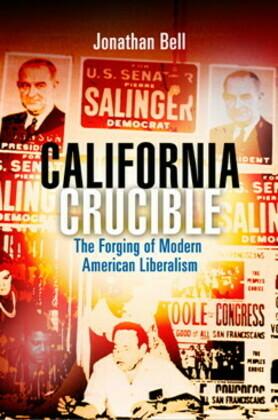 California Crucible: The Forging of Modern American Liberalism