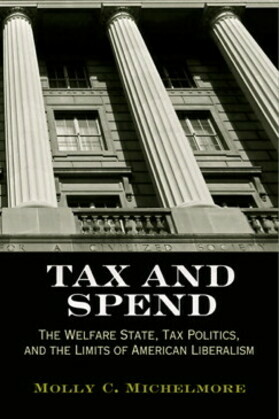 Tax and Spend: The Welfare State, Tax Politics, and the Limits of American Liberalism
