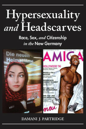 Hypersexuality and Headscarves: Race, Sex, and Citizenship in the New Germany