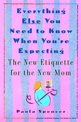 Everything Else You Need to Know When You're Expecting