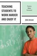 Teaching Students to Work Harder and Enjoy It: Practice Makes Permanent