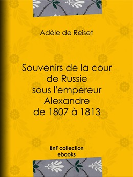 Souvenirs de la cour de Russie sous l'empereur Alexandre de 1807 à 1813