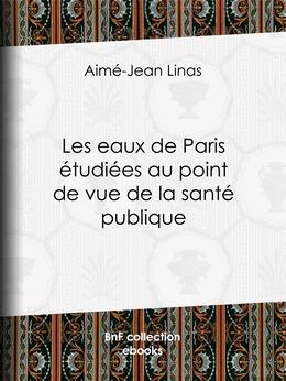 Les eaux de Paris étudiées au point de vue de la santé publique