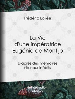 La Vie d'une impératrice Eugénie de Montijo