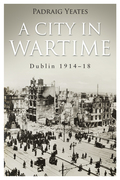 A City in Wartime: Dublin 1914-1918