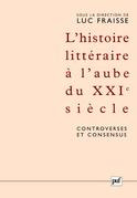 L'histoire littéraire à l'aube du XXIe siècle : controverses et consensus