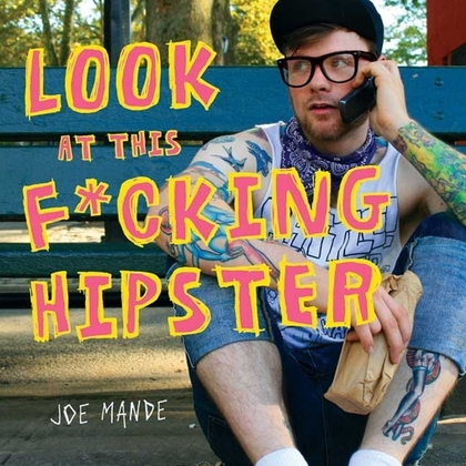 Look at This F*cking Hipster