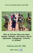 Why do Africans Have Less Heart Disease, Diabetes, and Cancer?  And no Depression, Osteoporosis, Arthritis, or Asthma? : SHORT STORY #10.  Nonfiction