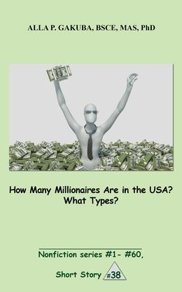 How Many Millionaires Are in the USA? What Types?: SHORT STORY # 38.  Nonfiction series #1 - # 60.
