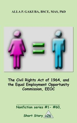 The Civil Rights Act of 1964, and the Equal Employment Opportunity Commission, EEOC.: SHORT STORY #26. Nonfiction series #1 - # 60.