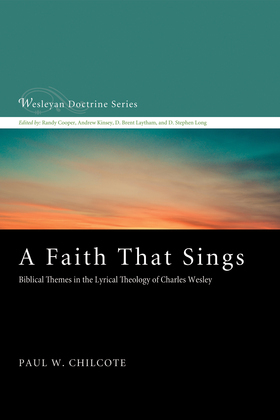 A Faith That Sings: Biblical Themes in the Lyrical Theology of Charles Wesley