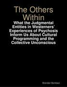 The Others Within: What the Judgmental Entities in Westerners' Experiences of Psychosis Inform Us About Cultural Programming and the Collective Uncons