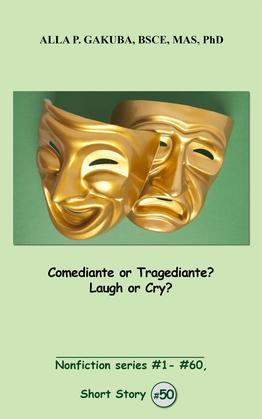 Comediante or Tragediante?  Laugh or Cry?: SHORT STORY # 50.  Nonfiction series #1 - # 60.