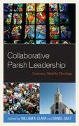 Collaborative Parish Leadership: Contexts, Models, Theology