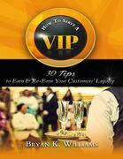 How to Serve a VIP: 30 Tips to Earn & Re-Earn Your Customers' Loyalty