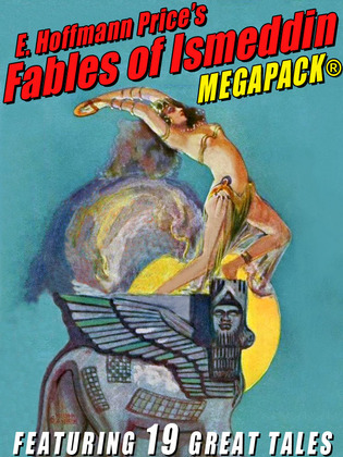 E. Hoffmann Price?s Fables of Ismeddin MEGAPACK®