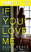 If You Love Me: Part 1 of 3: True love. True terror. True story.