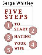 5 Steps to Start Hating Your Wife