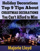 Holiday Decorations: Top 9 Tips About Christmas Decorations You Can't Afford to Miss