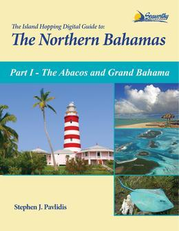 The Island Hopping Digital Guide to the Northern Bahamas - Part I - The Abacos and Grand Bahama: Including the Bight of Abaco, and Information on Cros