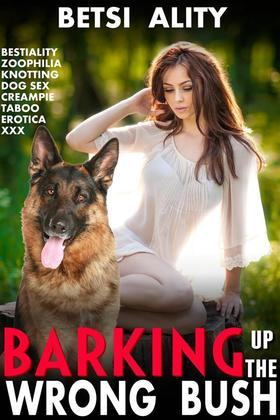 Barking Up The Wrong Bush (Bestiality Zoophilia Knotting Dog Sex Creampie Taboo Erotica XXX)