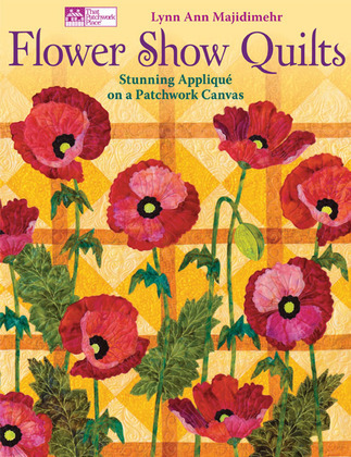 Flower Show Quilts: Stunning Applique on a Patchwork Canvas