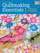Quiltmaking Essentials I: Cutting and Piecing Skills