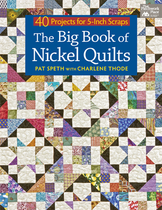 The Big Book of Nickel Quilts: 40 Projects for 5-Inch Scraps