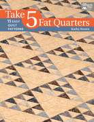 Take 5 Fat Quarters: 15 Easy Quilt Patterns