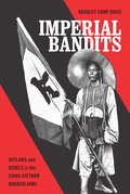 Imperial Imperial Bandits: Outlaws and Rebels in the China-Vietnam Borderlands