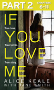 If You Love Me: Part 2 of 3: True love. True terror. True story.