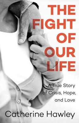 The Fight of Our Life: A True Story of Crisis, Hope, and Love