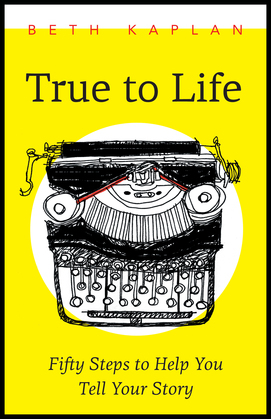 True to Life: Fifty Steps to Help You Write Your Story