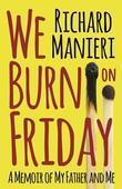 We Burn on Friday: A Memoir of My Father and Me