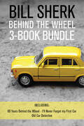 Bill Sherk Behind the Wheel 3-Book Bundle: 60 Years Behind the Wheel / I'll Never Forget My First Car / Old Car Detective