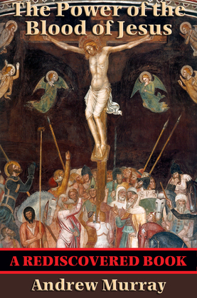 The Power of the Blood of Jesus (Rediscovered Books): With linked Table of Contents