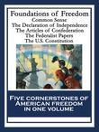 Foundations of Freedom: Common Sense; The Declaration of Independence; The Articles of Confederation; The Federalist Papers; The U.S. Constitution