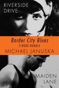Border City Blues 2-Book Bundle: Riverside Drive / Maiden Lane