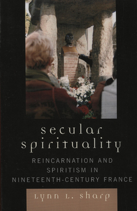 Secular Spirituality: Reincarnation and Spiritism in Nineteenth-Century France