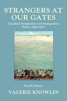 Strangers at Our Gates: Canadian Immigration and Immigration Policy, 1540-2015