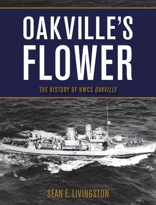 Oakville's Flower: The History of the HMCS Oakville