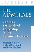 The Admirals: Canada's Senior Naval Leadership in the Twentieth Century