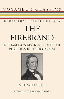 The Firebrand: William Lyon Mackenzie and the Rebellion in Upper Canada