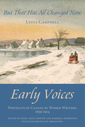 But That Has All Changed Now: Early Voices - Portraits of Canada by Women Writers, 1639-1914