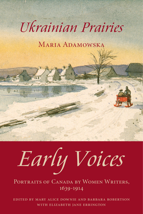 Ukrainian Prairies: Early Voices - Portraits of Canada by Women Writers, 1639-1914